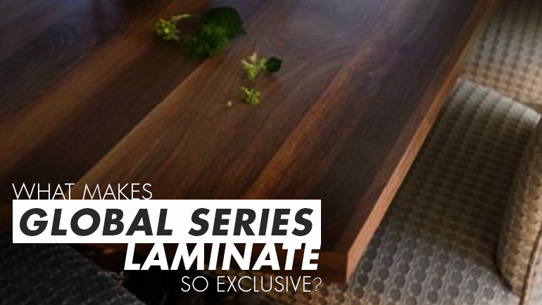 What Makes Global Series Laminates So Exclusive?