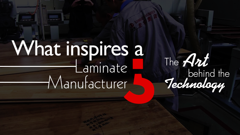 What Inspires a Laminate Manufacturer? – The Art Behind The Technology
