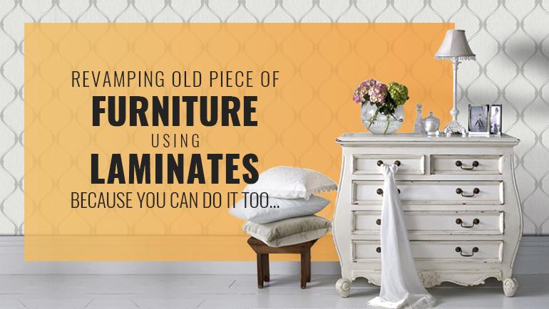 Revamp that old furniture with Designer Laminates