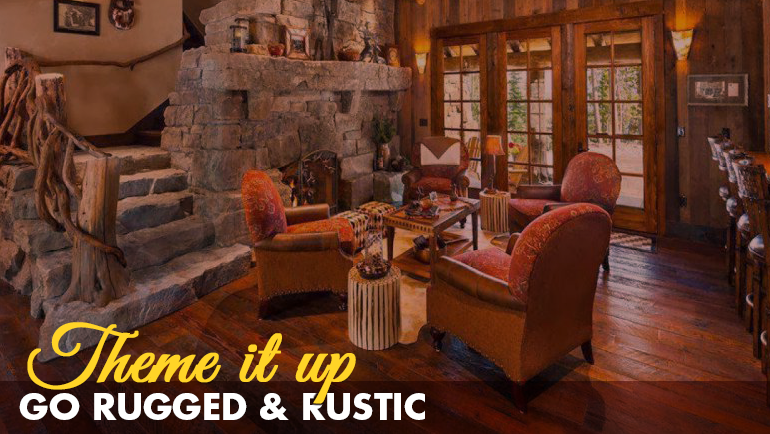 Theme it Up – Rugged & Rustic Decor(wooden, warm & complementary shades)